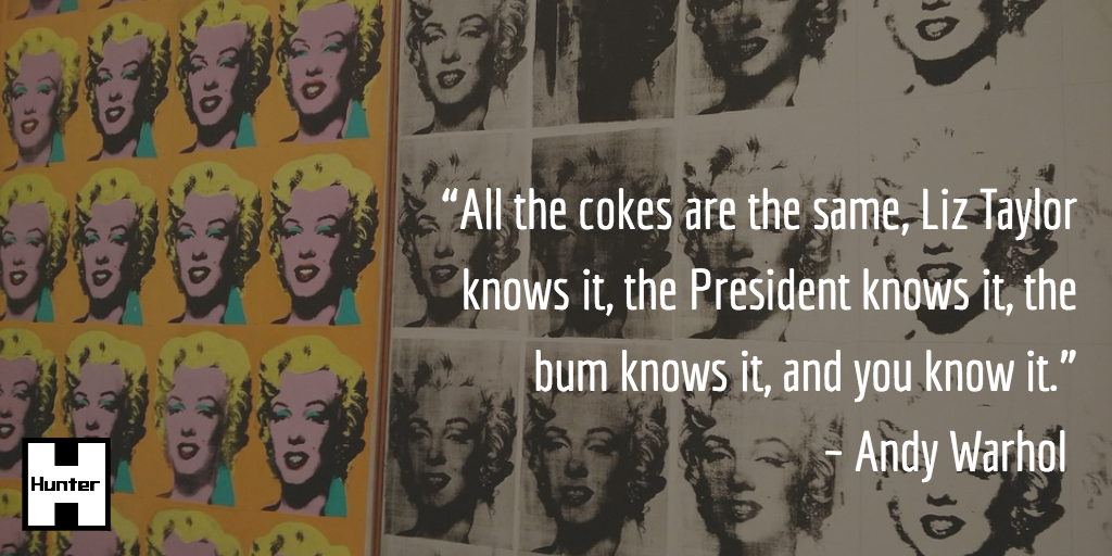 """""""All the cokes are the same, Liz Taylor knows it, the President knows it, the bum knows it, and you know it."""" A Warhol"""