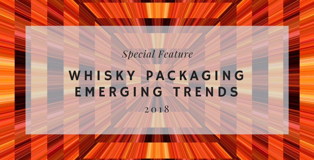 Trends in whisky packaging: what 2018 holds