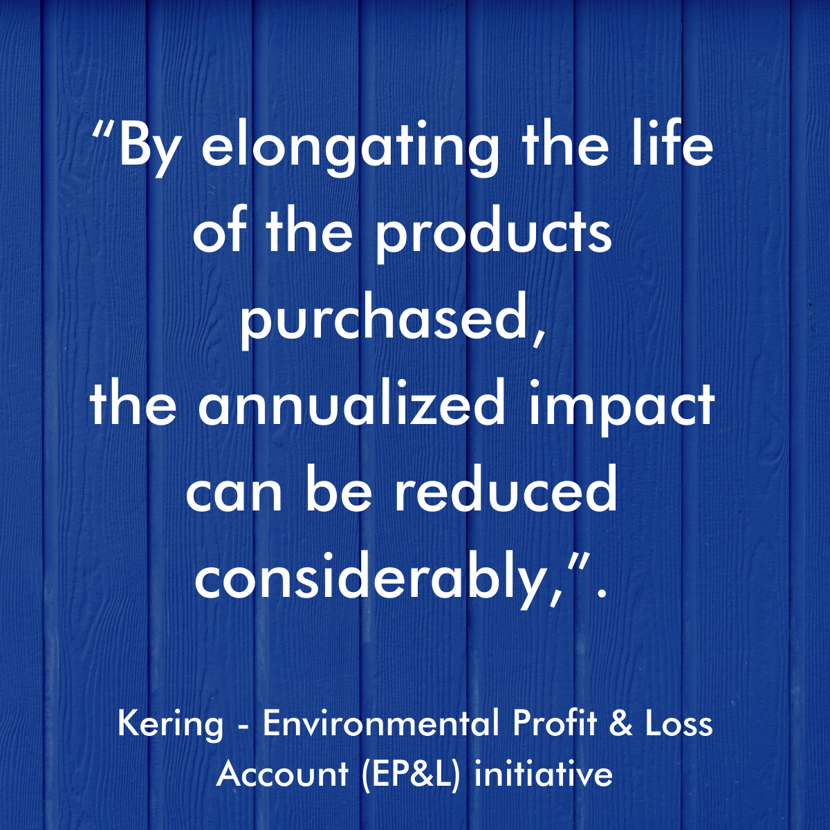 Kering Quote Elongating product life